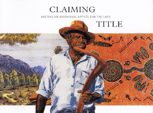 "Claiming Title"" Australian Aboriginal Artists and the Land"