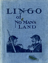 Lingo of No Man�s Land; or, War Time Lexicon