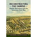 Reconstructing The Campus: Higher Education and the American Civil War by Michael D. Cohen '02