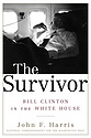 "Book Cover of ""The Survivor: Bill Clinton in the White House"" by John Harris '85"