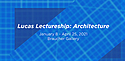 Lucas Lectureship: Architecture