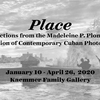 Place: Selections from the Madeleine P. Plonsker Collection of Contemporary Cuban Photography