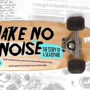 "Screening of ""Make No Noise: A Story of a Skatepark"" by Cecilia Cornejo."