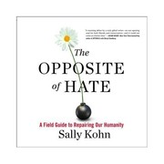 "Image of the cover of the book ""The Opposite of Hate"" by Sally Kohn."