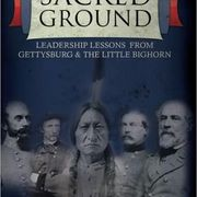 Sacred Ground: Leadership Lessons from Gettysburg & the Little Bighorn by Jeff Appelquist '80