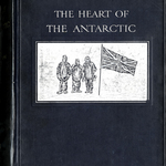 The Heart of the Antarctic, Ernest Henry Shackleton