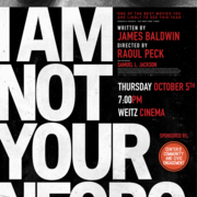 """I Am Not Your Negro"" will be shown on October 5th at 7PM in the Weitz Cinema. Contact: zeldesrothm"