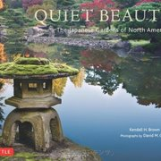Quiet Beauty: The Japanese Gardens of North America by Kendall Brown