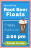 Root Beer Floats Friday April 21st