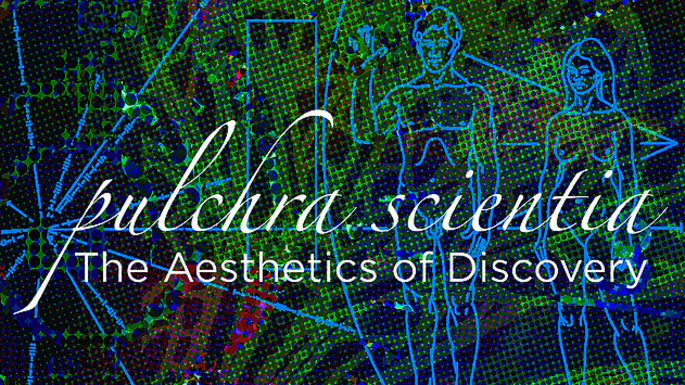 Pulchra Scientia - The Aesthetics of Discovery, in the Braucher Gallery 09/14/18 - 01/20/19.